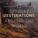 Offbeat Travel: 13 Destinations You're Not Considering...But Should