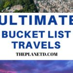 Bucket List Travels - 52 Places to Visit in Your Lifetime