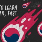 How to Learn Korean Fast: The Faster Way to Speak Korean